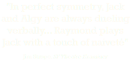"""In perfect symmetry, Jack and Algy are always dueling verbally... Raymond plays Jack with a touch of naiveté"" Jim Strope, SF Theatre Examiner"